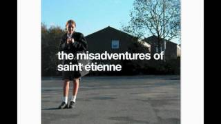 Watch Saint Etienne The Way I Fell For You video