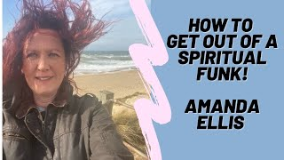 Getting out of a Spiritual Funk!