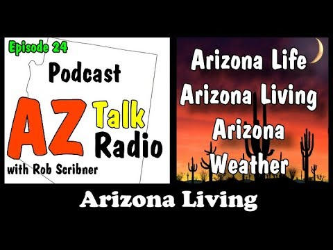 Arizona Life, Arizona Living and Arizona Weather Ep.24 | Arizona Talk Radio #podcast #Arizona