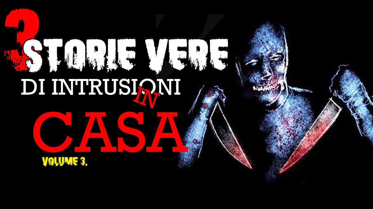 3 Storie Vere di INTRUSIONI IN CASA vol.3 - Horror Maniaci