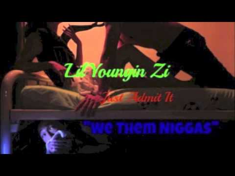 LilYoungin Zi - Just Admit It ''We Them Niggas''