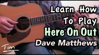 Dave Matthews Here On Out Guitar Lesson, Chords, and Tutorial
