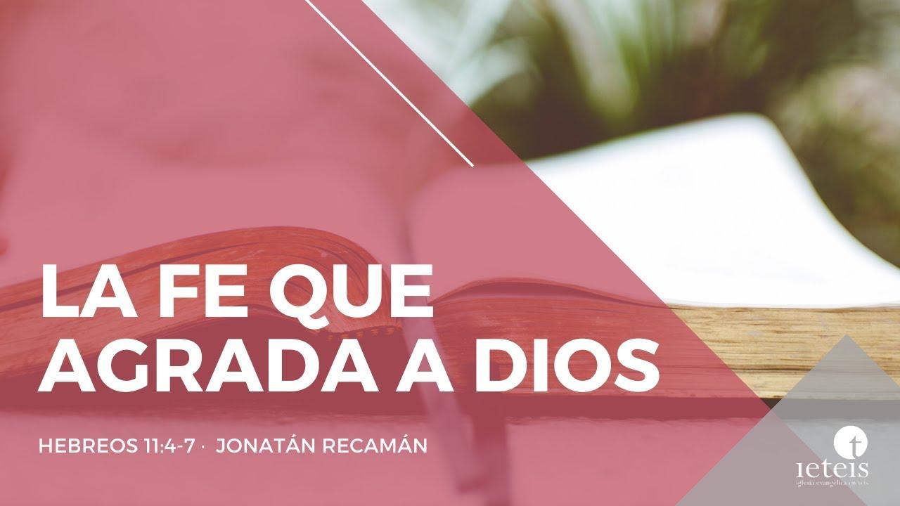 La fe que agrada a Dios (Hebreos 11:4-7) - Jonatán Recamán
