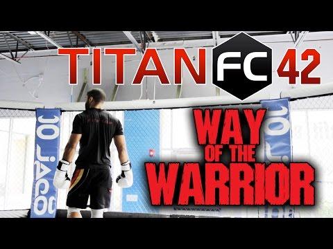 Titan's Way of the Warrior - Titan FC 42 - pt.1