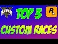 "GTA 5 ONLINE - 3 TOP ""CUSTOM RACES"" FROM ROCKSTAR SOCIAL CLUB"