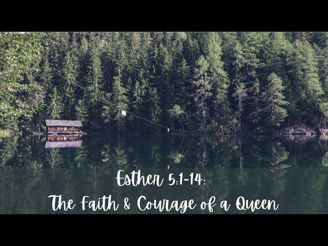 Esther 5:1-14; The Faith & Courage of a Queen