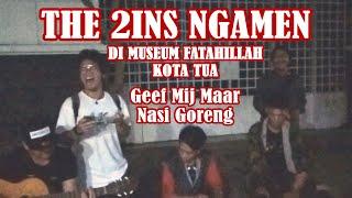 The 2ins - Geef Mij Maar Nasi Goreng (NGAMEN DI MUSEUM FATAHILLAH - KOTA TUA 2)