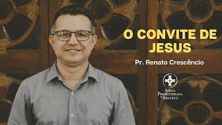 Culto de Adoração | O convite de Jesus | Pr. Renato Crescêncio