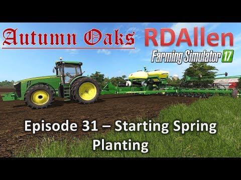 Farming Simulator 17 Autumn Oaks E31 - Starting Spring Planting
