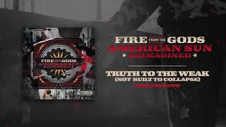 Fire From The Gods - Truth To The Weak (Reimagined)