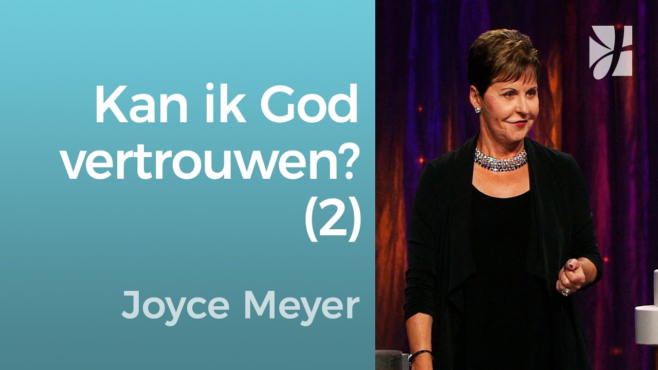 Kan ik werkelijk God vertrouwen – Joyce Meyer Nederlands – God ontmoeten