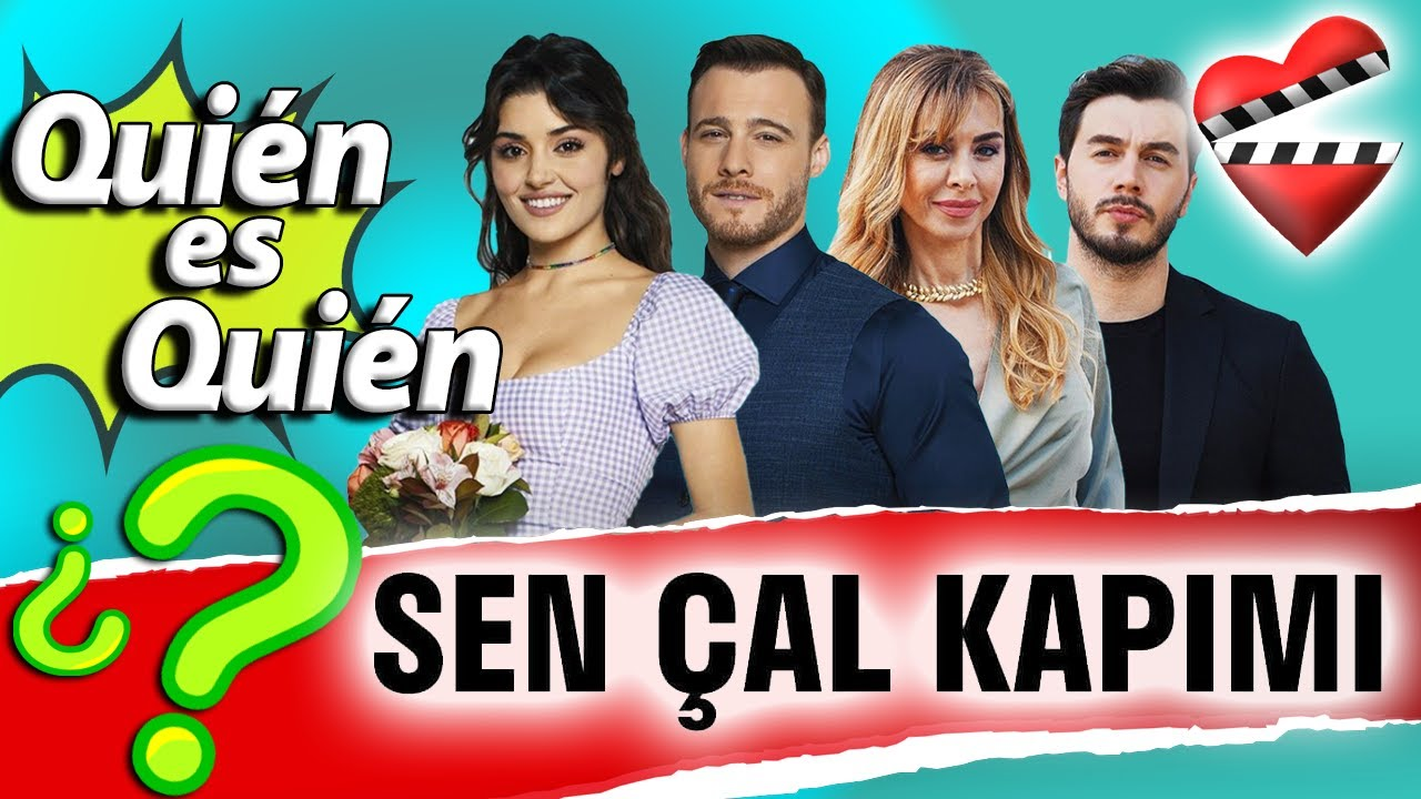 Sen Çal Kapımı, conoce quién es quién en esta producción..