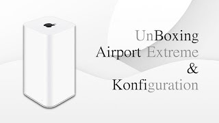 Airport Extreme | Unboxing + Konfiguration | Deutsch 1080p