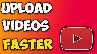 How to Upload Videos Faster on YouTube! 2017!