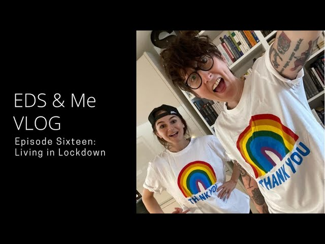EDS & Me VLOG - Episode Sixteen: Living in Lockdown
