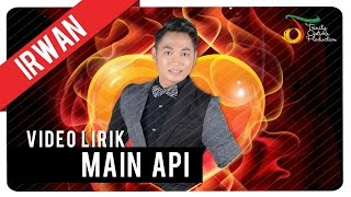 Irwan - Main Api | Official Video Lirik