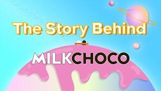 The Story Behind MilkChoco