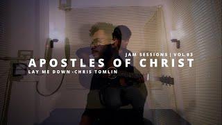 Apostles Of Christ - Lay Me Down  Chris Tomlin  | Jam Sessions | Vol. 03