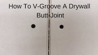 How To V-Groove A Drywall Butt-Joint