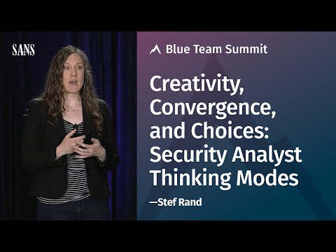 Creativity, Convergence, & Choices: Security Analyst Thinking Modes - SANS Blue Team Summit