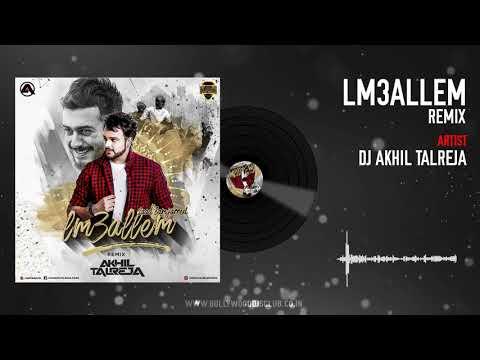 Lm3allem ft Saad Lamjarred (Remix) - DJ Akhil Talreja | Full Audio | Bollywood DJs Club