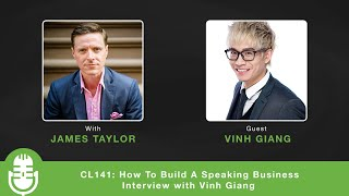 CL141: How to Build A Speaking Business - Interview with Vinh Giang
