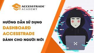 Hướng dẫn sử dụng Dash Board ACCESSTRADE dành cho người mới bắt đầu | ACCESSTRADE Academy