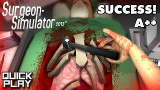 Quick Play - Surgeon Simulator 2013 - Success! A++ (Gameplay and Review for the PC)