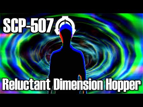 SCP-507 Reluctant Dimension Hopper (Complete Document) | object class safe | Humanoid SCP