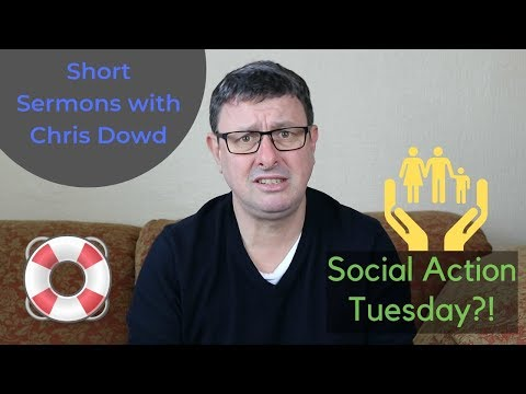 Short Sermons with Chris Dowd: Social Action Tuesday?!