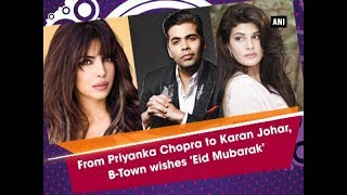 From Priyanka Chopra to Karan Johar, B-Town wishes 'Eid Mubarak' - Bollywood News