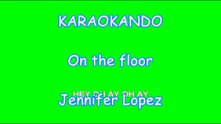 Karaoke Internazionale - On The Floor - Jennifer Lopez ( Lyrics )