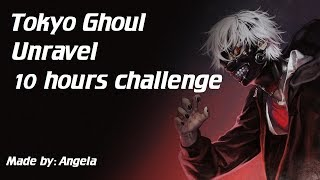 Tokyo Ghoul - Unrąvel 10 Hours Challenge