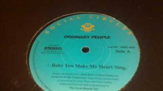 Ordinary People - Baby You Make My Heart Sing