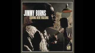 Jimmy Burns - Leaving Here Walking