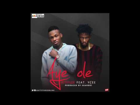 Attitude - Aye Ole feat Ycee (Official Audio)