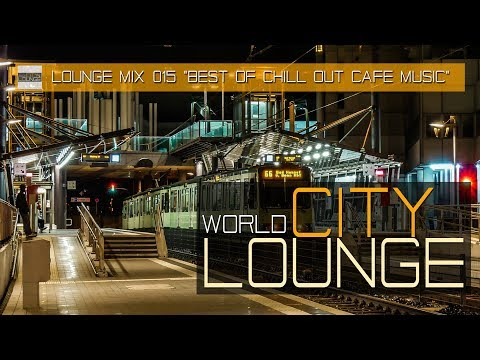 World City Lounge Mix 015 - Best of Chill Out Café Music - Continuous Mix (Full HD)