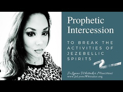 Prophetic Intercession to break the assignments of Jezebellic spirits!