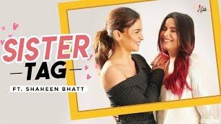 Sister Tag ft. Shaheen Bhatt | Alia Bhatt