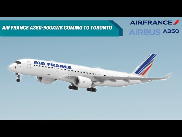 Air France To Serve An Airbus A350-900XWB To Toronto (YYZ