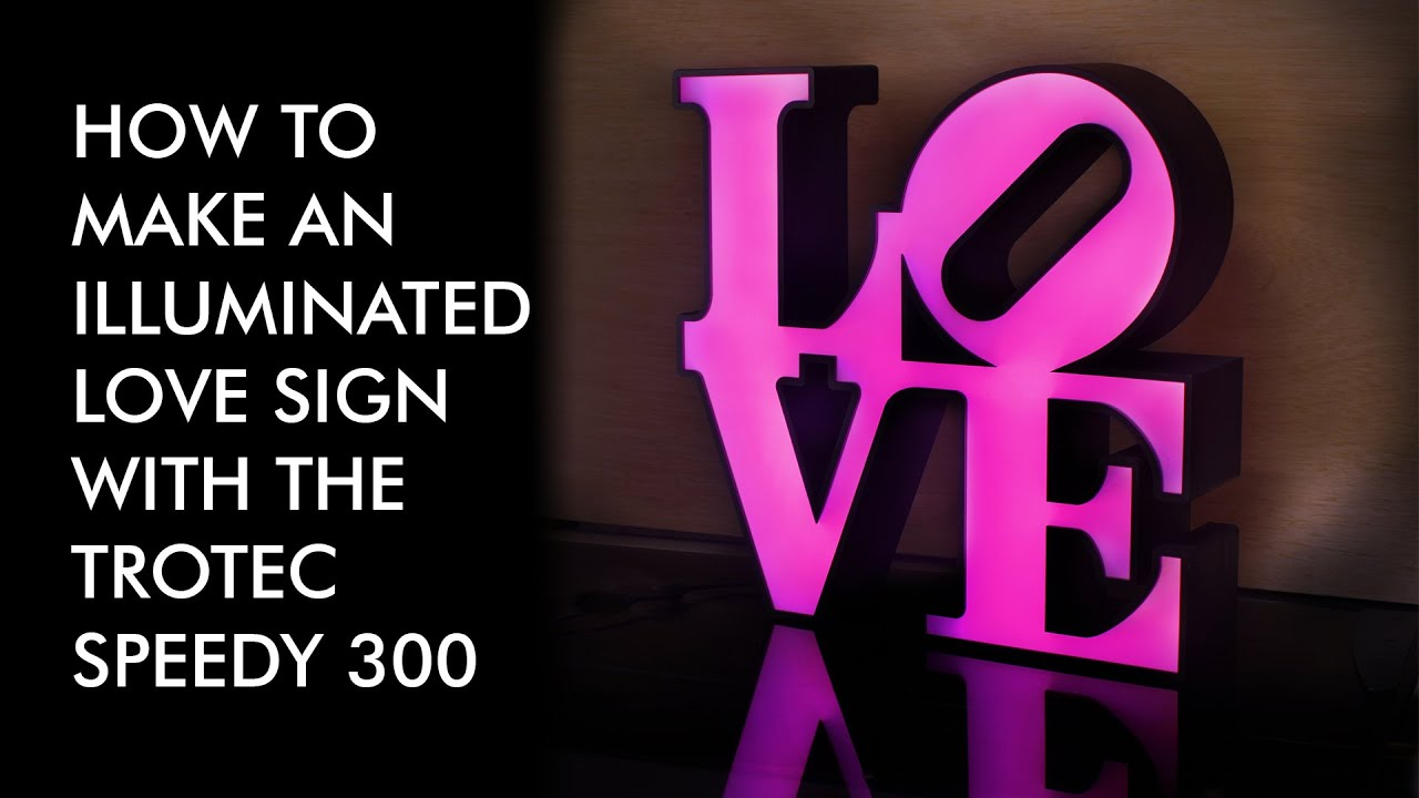 making an illuminated love sign with the trotec speedy 300 - youtube