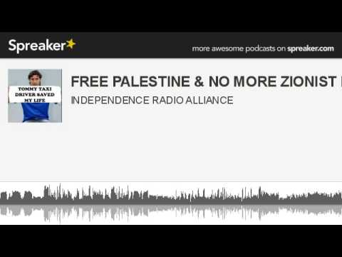 FREE PALESTINE & NO MORE ZIONIST ENTITY (made with Spreaker)