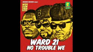 Ward 21 - No Trouble We (Oct 2014)