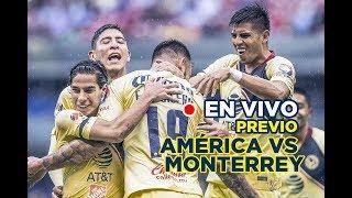 EN VIVO: Previo América Vs Monterrey