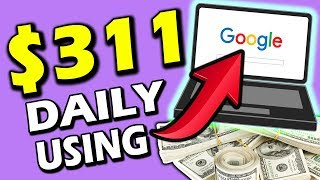 EARN $311+ a Day Using a GOOGLE TRICK to Make BIG MONEY ONLINE (WORLDWIDE & EASY)