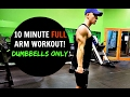10 MINUTE FULL ARM WORKOUT -  Dumbbells ONLY!