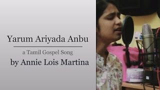 Yarum Ariyada Anbu (Tamil Song)- Annie Lois Martina