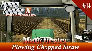 Farming Simulator 2015 - Manchester Ep14 - Day 5, Turning The Chopped Straw