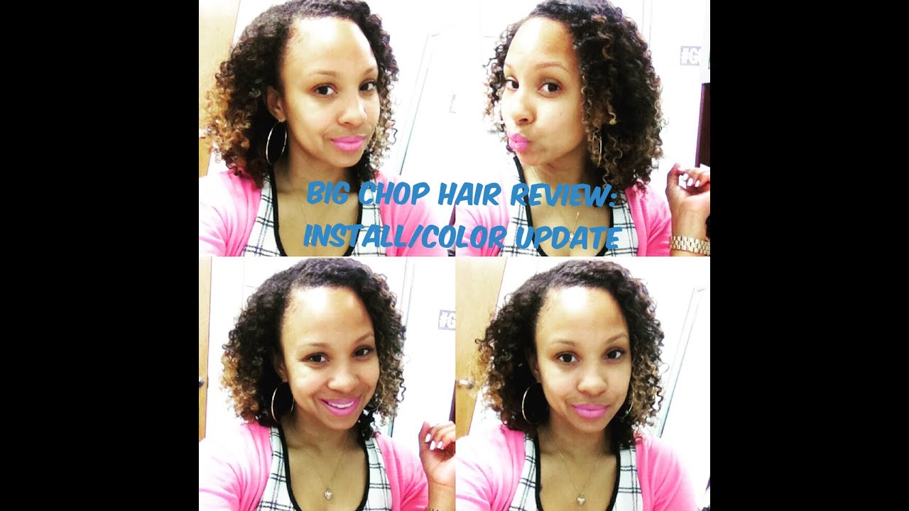 Big Chop Hair Review: Color & Install Update - YouTube