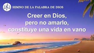 Himno cristiano | Creer en Dios, pero no amarlo, constituye una vida en vano